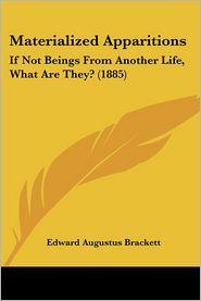 Materialized Apparitions - Edward Augustus Brackett