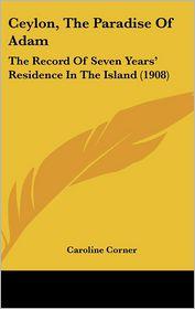 Ceylon, The Paradise Of Adam - Caroline Corner