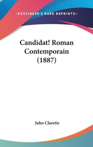 Candidat! Roman Contemporain (1887) - Jules Claretie