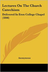 Lectures On The Church Catechism - Anonymous