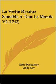 La Verite Rendue Sensible A Tout Le Monde V2 (1742) - Abbe Dusaussoy, Abbe Goy