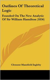 Outlines Of Theoretical Logic - Clement Mansfield Ingleby