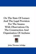 On the State of Lunacy and the Legal Provision for the Insane: With Observations on the Construction and Organization of Asylums (1859)