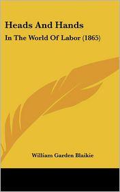 Heads And Hands - William Garden Blaikie