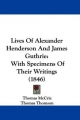 Lives Of Alexander Henderson And James Guthrie - Thomas McCrie; Thomas Thomson