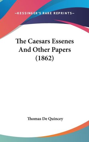 The Caesars Essenes And Other Papers (1862) - Thomas De Quincey