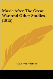 Music After The Great War And Other Studies (1915) - Carl Van Vechten