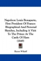 Napoleon Louis Bonaparte, First President Of France - Henry Wikoff