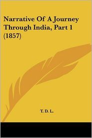 Narrative Of A Journey Through India, Part 1 (1857) - T. D. L.