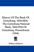 History of the Bank of Gettysburg, 1814-1864: The Gettysburg National Bank, 1864-1914 of Gettysburg, Pennsylvania (1914)