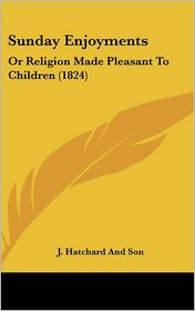 Sunday Enjoyments - J. Hatchard And Son