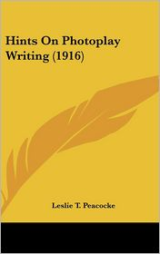 Hints On Photoplay Writing (1916) - Leslie T. Peacocke