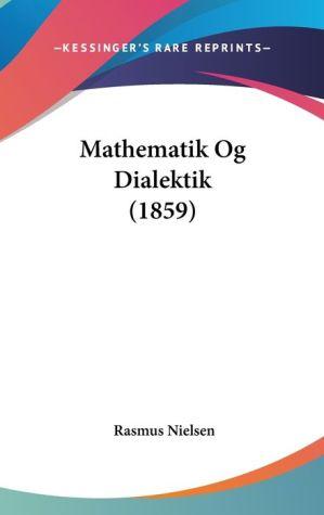 Mathematik Og Dialektik (1859) - Rasmus Nielsen
