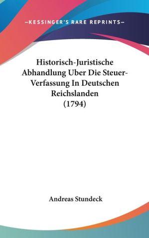 Historisch-Juristische Abhandlung Uber Die Steuer-Verfassung In Deutschen Reichslanden (1794) - Andreas Stundeck