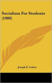 Socialism For Students (1909) - Joseph E. Cohen
