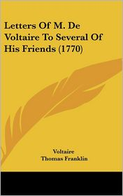 Letters from M. de Voltair, to Several of His Friends (1770) - Voltaire