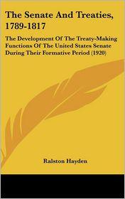 The Senate And Treaties, 1789-1817 - Ralston Hayden