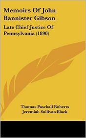 Memoirs of John Bannister Gibson: Late Chief Justice of Pennsylvania (1890)