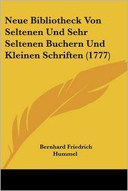 Neue Bibliotheck Von Seltenen Und Sehr Seltenen Buchern Und Kleinen Schriften (1777) - Bernhard Friedrich Hummel