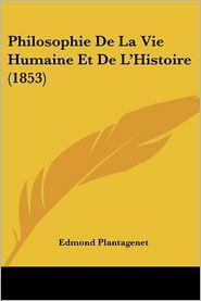 Philosophie De La Vie Humaine Et De L'Histoire (1853) - Edmond Plantagenet