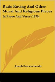 Ratis Raving And Other Moral And Religious Pieces - Joseph Rawson Lumby