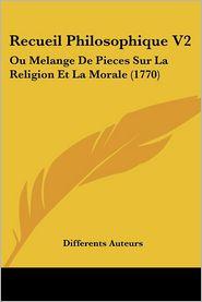 Recueil Philosophique V2: Ou Melange de Pieces Sur La Religion Et La Morale (1770)