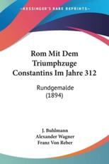 ROM Mit Dem Triumphzuge Constantins Im Jahre 312 - J Buhlmann