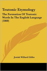 Teutonic Etymology: The Formation of Teutonic Words in the English Language (1860)