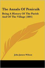 The Annals Of Penicuik - John James Wilson
