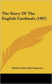 The Story Of The English Cardinals (1907) - Charles Stuteville Isaacson