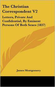 The Christian Correspondent V2 - James Montgomery (Editor)