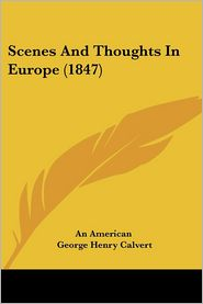 Scenes And Thoughts In Europe (1847) - An American
