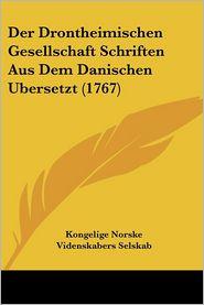 Der Drontheimischen Gesellschaft Schriften Aus Dem Danischen Ubersetzt (1767) - Kongelige Norske Videnskabers Selskab