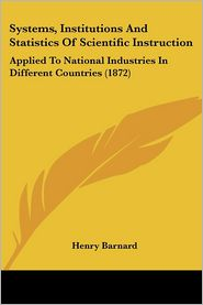 Systems, Institutions And Statistics Of Scientific Instruction - Henry Barnard