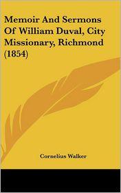 Memoir And Sermons Of William Duval, City Missionary, Richmond (1854) - Cornelius Walker