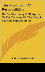 The Sacrament Of Responsibility - Michael Ferrebee Sadler