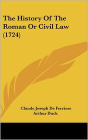 The History Of The Roman Or Civil Law (1724) - Claude Joseph De Ferriere