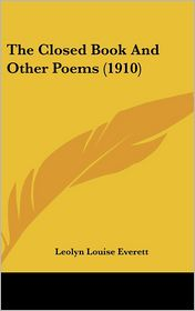The Closed Book And Other Poems (1910) - Leolyn Louise Everett