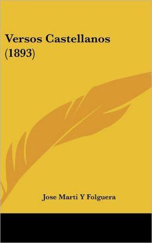 Versos Castellanos (1893) - Jose Marti Y Folguera