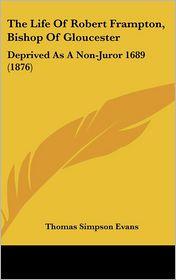 The Life Of Robert Frampton, Bishop Of Gloucester