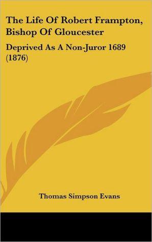The Life Of Robert Frampton, Bishop Of Gloucester - Thomas Simpson Evans (Editor)
