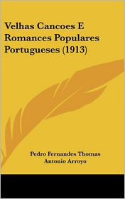Velhas Cancoes E Romances Populares Portugueses (1913)