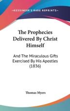 The Prophecies Delivered by Christ Himself - Thomas Myers