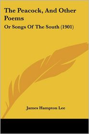 The Peacock, And Other Poems - James Hampton Lee