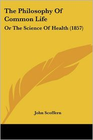 The Philosophy Of Common Life - John Scoffern