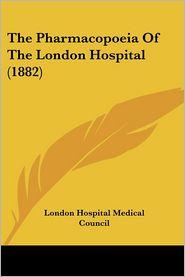 The Pharmacopoeia Of The London Hospital (1882) - London Hospital Medical Council