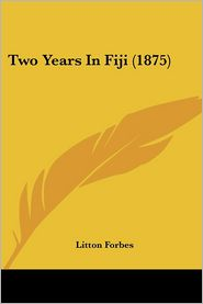 Two Years In Fiji (1875) - Litton Forbes