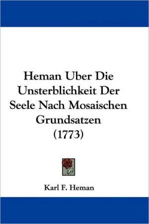 Heman Uber Die Unsterblichkeit Der Seele Nach Mosaischen Grundsatzen (1773) - Karl F. Heman