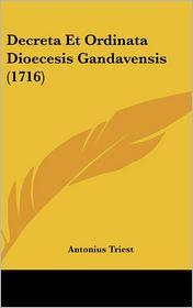 Decreta Et Ordinata Dioecesis Gandavensis (1716) - Antonius Triest