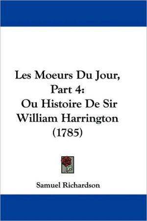 Les Moeurs du Jour, Part: Ou Histoire de Sir William Harrington (1785) - Samuel Richardson